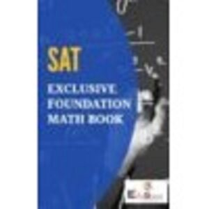 SAT EXCLUSIVE FOUNDATION MATH BOOK